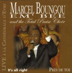 BOUNGOU MARCEL - EM´BEEBOUNGOU MARCEL - EM'BEE - AND THE TOTAL PRAISE CHOIR –PRES DE TOI