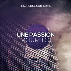 Laurence Catherine - Une passion pour toi