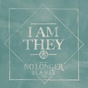 I am they - No longer slaves
