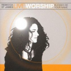 Rebecca St. James - Live worship Blessed be your name