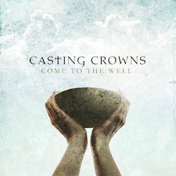 Casting Crowns - Come to the well