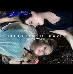 Daughters of Davis - To the water