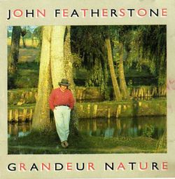 John Featherstone - GRANDEUR NATURE