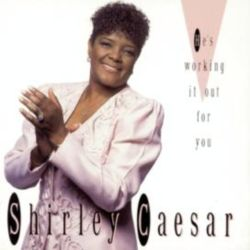 Shirley Caesar - He's working it out for you