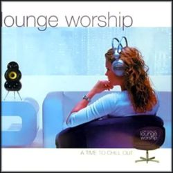 Chill Out - Lounge Worship 1 A time to Chill Out