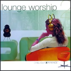 Chill Out - Lounge Worship 2 Experience