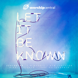 Worship Central - Let it be know