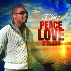 T'Jay - Peace Love n'Bless